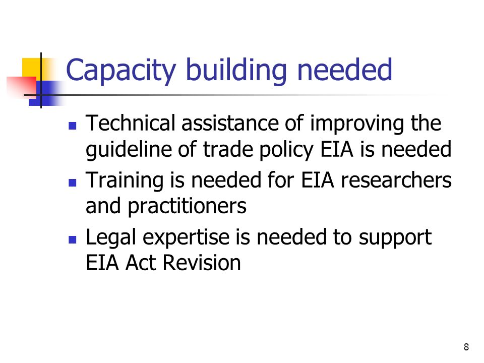 8 Capacity building needed Technical assistance of improving the guideline of trade policy EIA is needed Training is needed for EIA researchers and pr