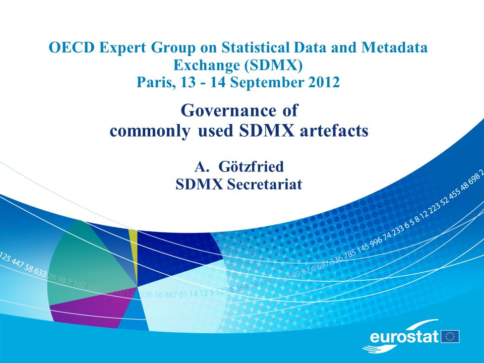 OECD Expert Group on Statistical Data and Metadata Exchange (SDMX) Paris, 13 - 14 September 2012 Governance of commonly used SDMX artefacts A.Götzfried SDMX Secretariat