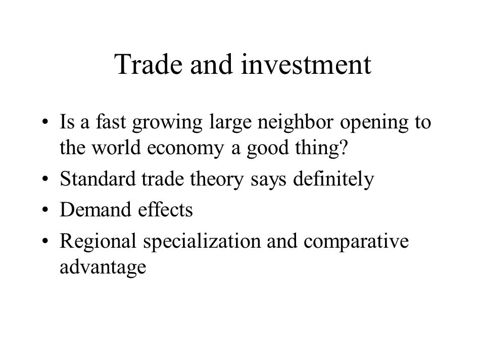 Trade and investment Is a fast growing large neighbor opening to the world economy a good thing.