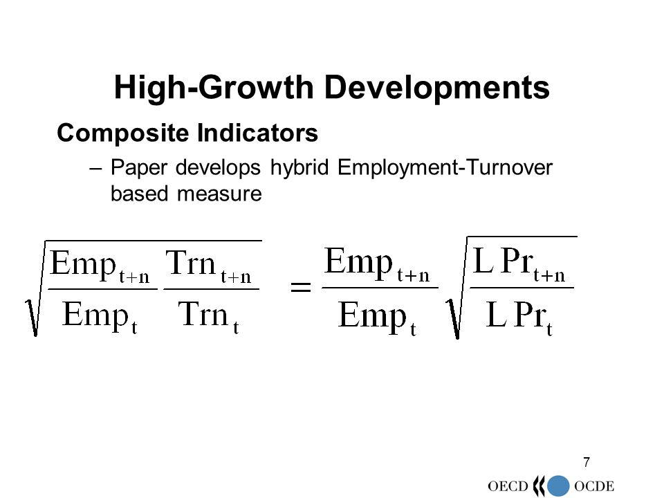 7 High-Growth Developments Composite Indicators –Paper develops hybrid Employment-Turnover based measure