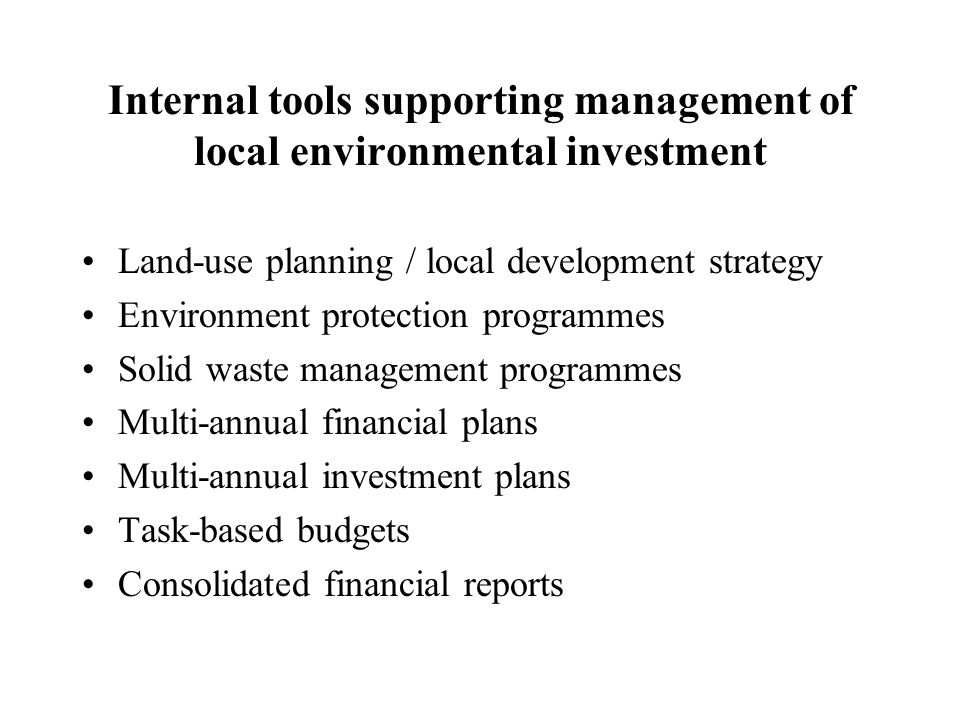 Internal tools supporting management of local environmental investment Land-use planning / local development strategy Environment protection programme