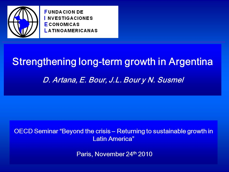 Strengthening long-term growth in Argentina D. Artana, E.