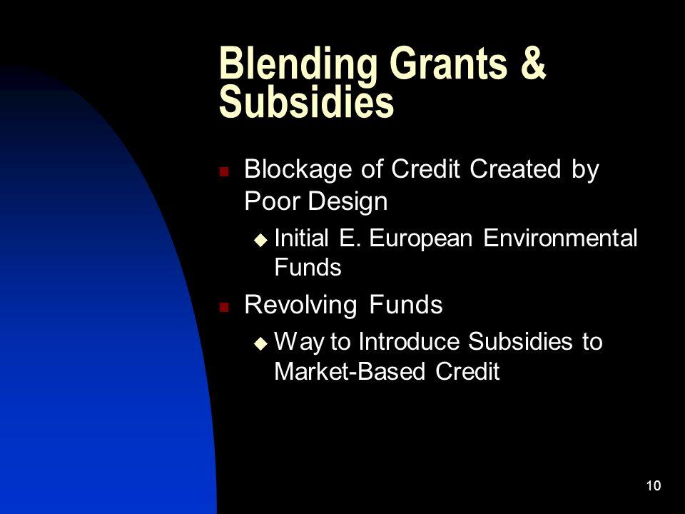 10 Blending Grants & Subsidies Blockage of Credit Created by Poor Design Initial E.