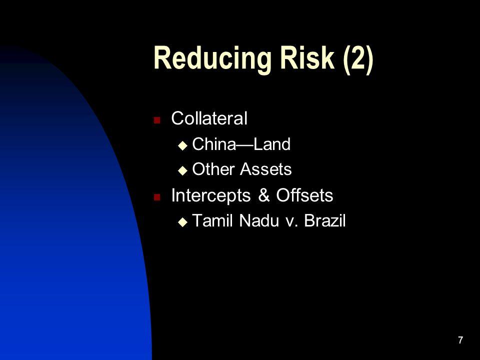 7 Reducing Risk (2) Collateral ChinaLand Other Assets Intercepts & Offsets Tamil Nadu v. Brazil