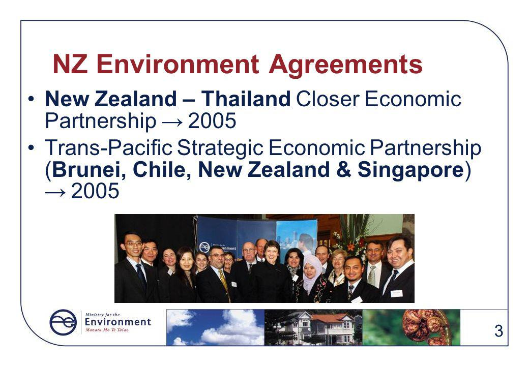 3 NZ Environment Agreements New Zealand – Thailand Closer Economic Partnership 2005 Trans-Pacific Strategic Economic Partnership (Brunei, Chile, New Zealand & Singapore) 2005