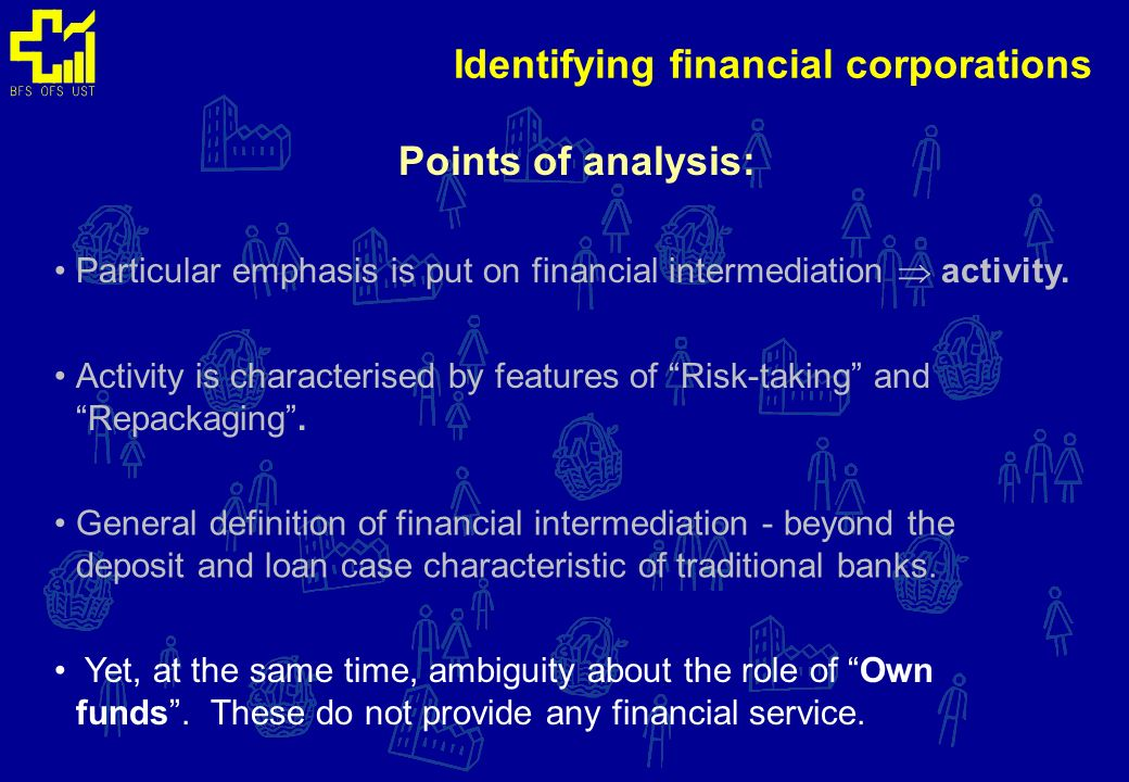 Points of analysis: Identifying financial corporations Particular emphasis is put on financial intermediation activity.