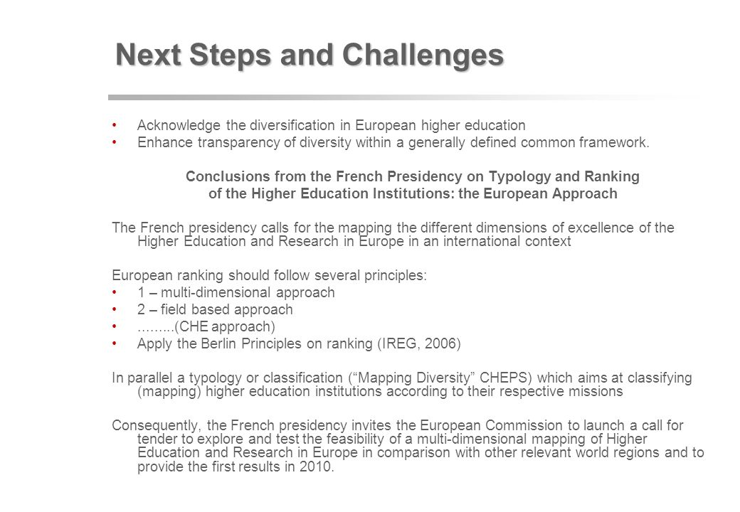 Next Steps and Challenges Acknowledge the diversification in European higher education Enhance transparency of diversity within a generally defined co