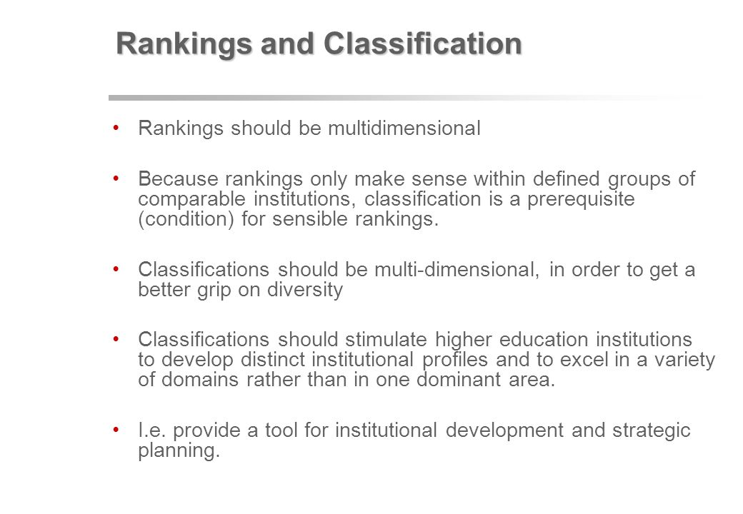 Rankings and Classification Rankings should be multidimensional Because rankings only make sense within defined groups of comparable institutions, cla