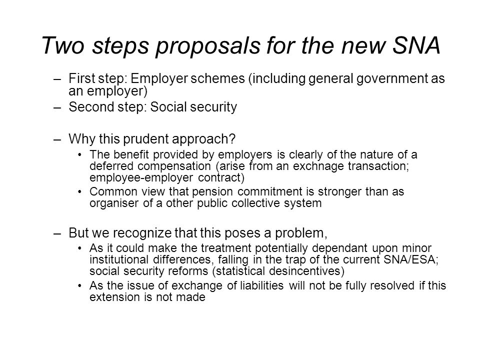 Two steps proposals for the new SNA –First step: Employer schemes (including general government as an employer) –Second step: Social security –Why this prudent approach.