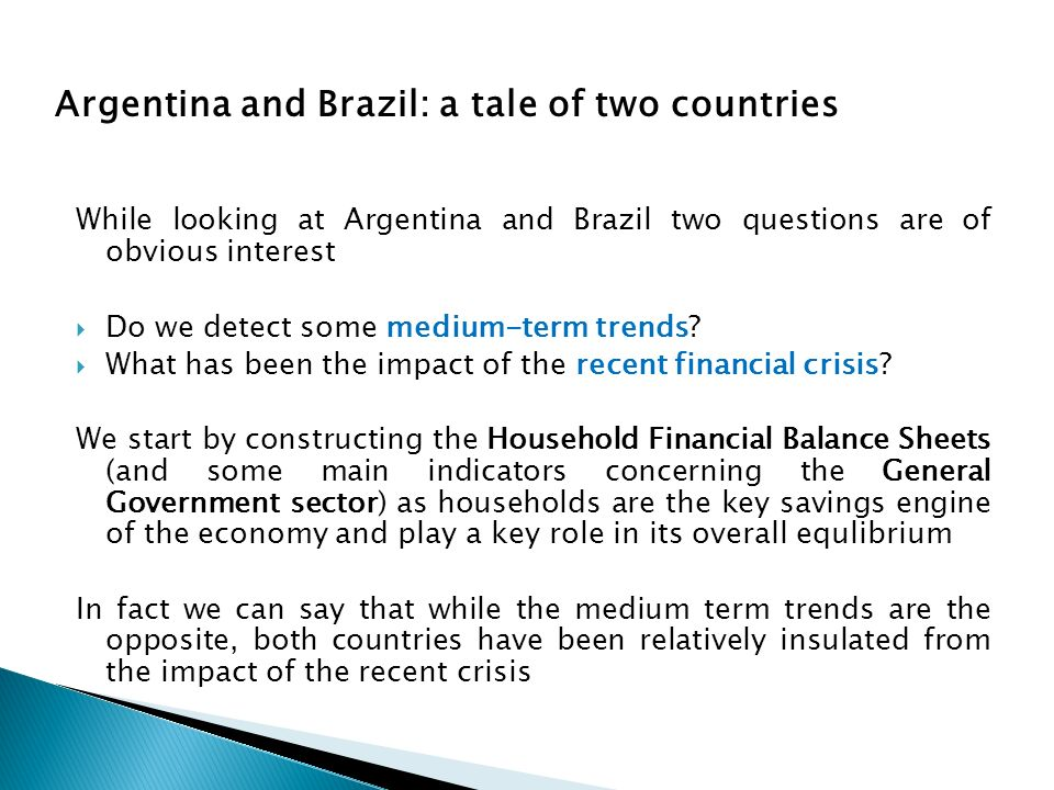 While looking at Argentina and Brazil two questions are of obvious interest Do we detect some medium-term trends? What has been the impact of the rece
