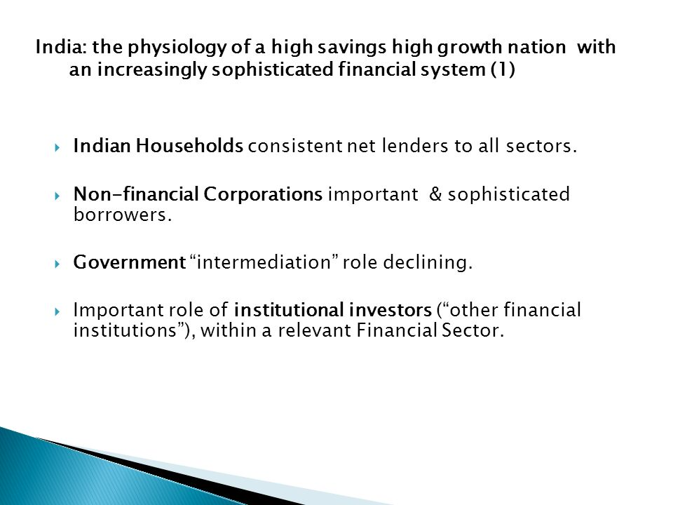 India: the physiology of a high savings high growth nation with an increasingly sophisticated financial system (1) Indian Households consistent net le