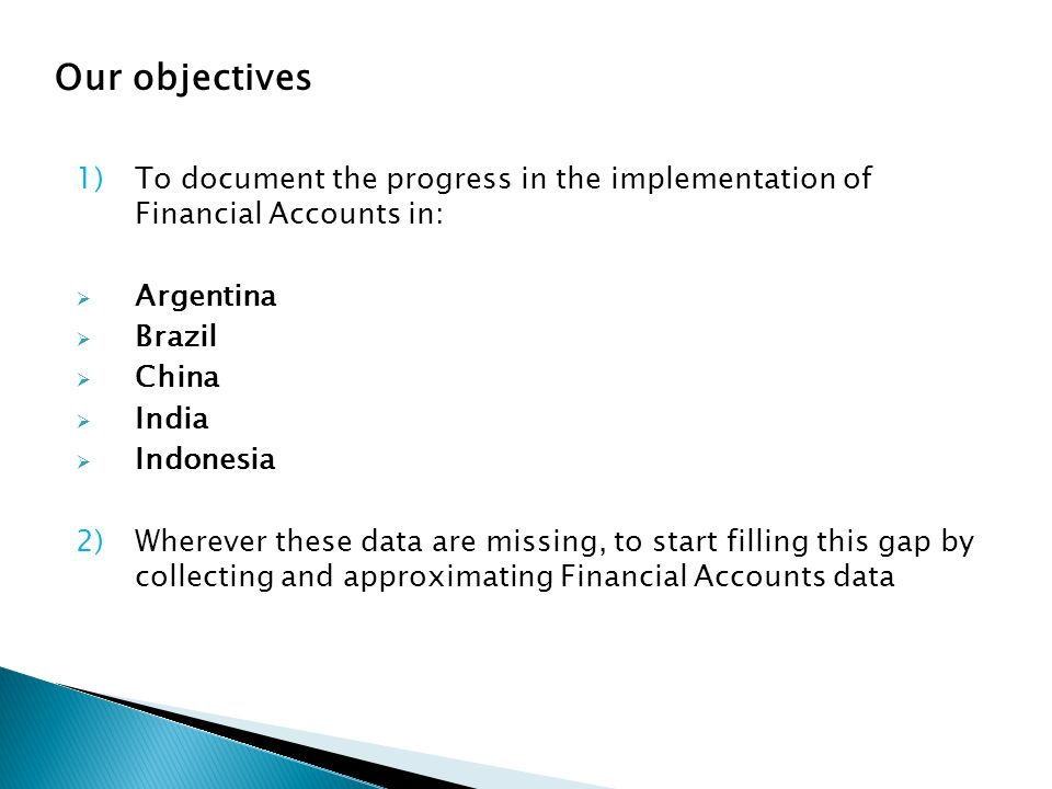 1)To document the progress in the implementation of Financial Accounts in: Argentina Brazil China India Indonesia 2)Wherever these data are missing, t