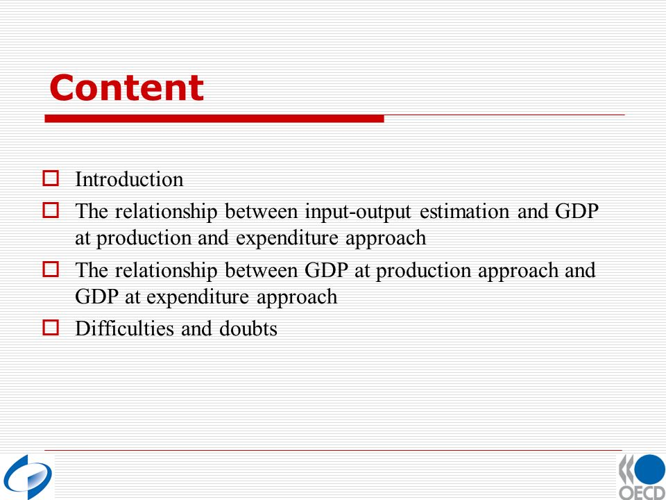 Content Introduction The relationship between input-output estimation and GDP at production and expenditure approach The relationship between GDP at production approach and GDP at expenditure approach Difficulties and doubts