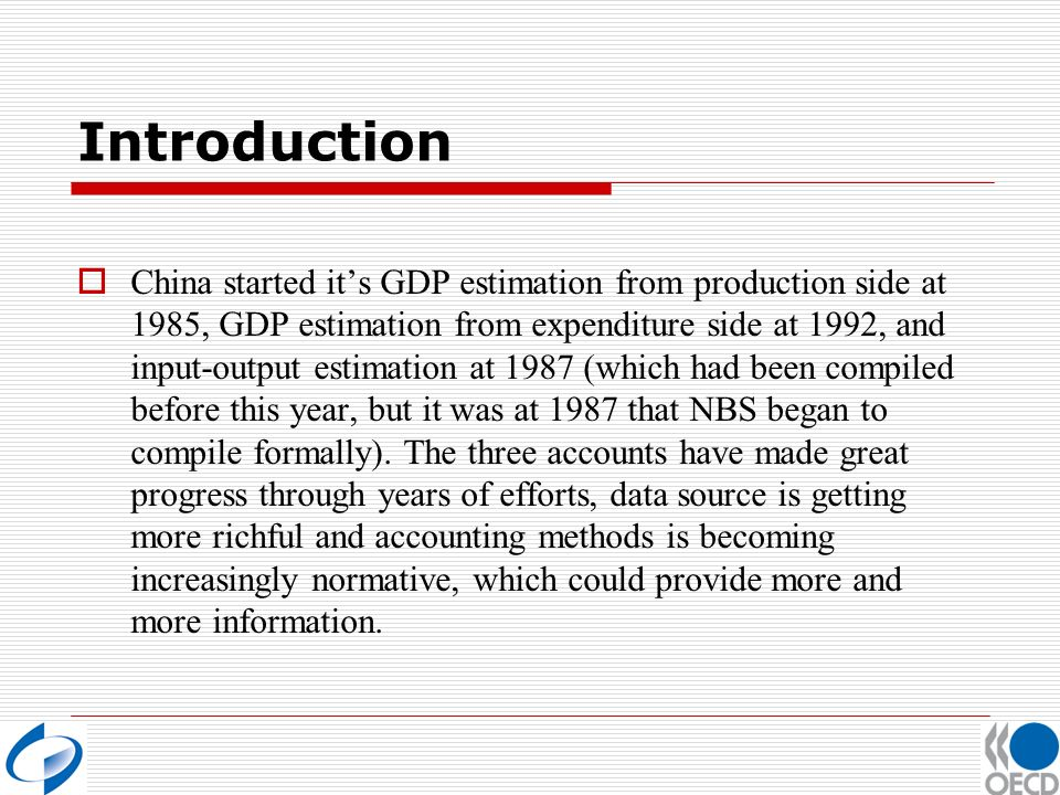 Introduction China started its GDP estimation from production side at 1985, GDP estimation from expenditure side at 1992, and input-output estimation at 1987 (which had been compiled before this year, but it was at 1987 that NBS began to compile formally).