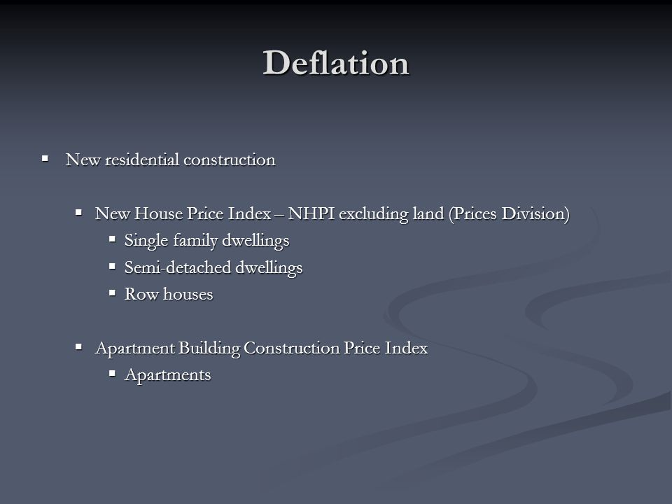 Deflation New residential construction New residential construction New House Price Index – NHPI excluding land (Prices Division) New House Price Inde