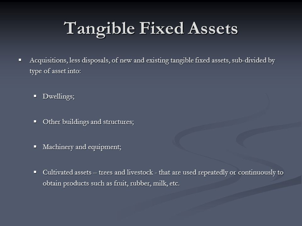 Tangible Fixed Assets Acquisitions, less disposals, of new and existing tangible fixed assets, sub-divided by type of asset into: Acquisitions, less d