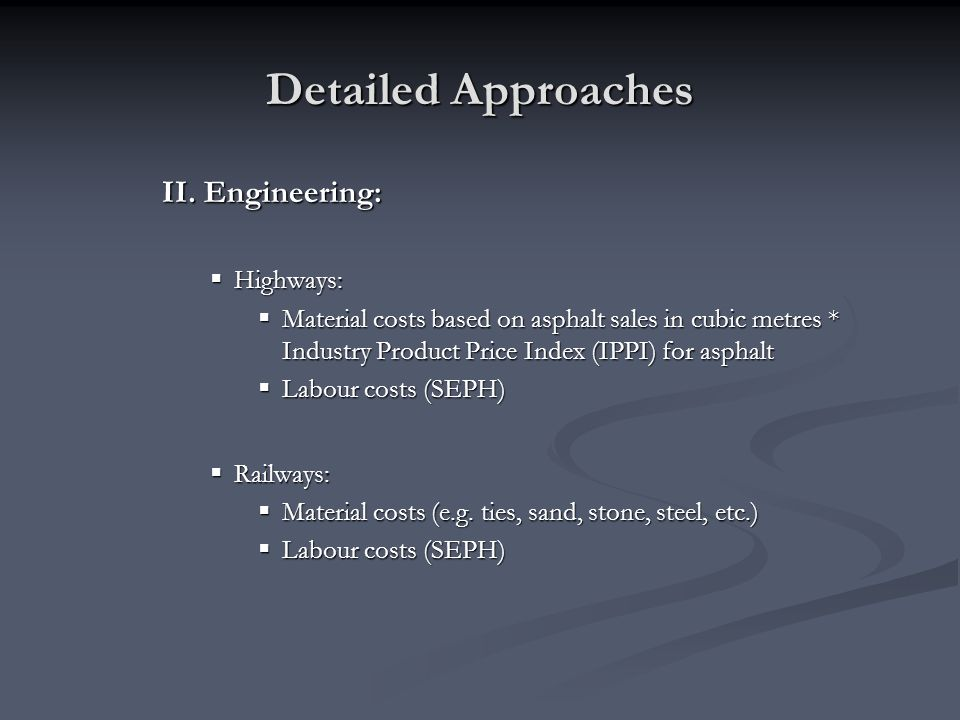 Detailed Approaches II. Engineering: Highways: Highways: Material costs based on asphalt sales in cubic metres * Industry Product Price Index (IPPI) f