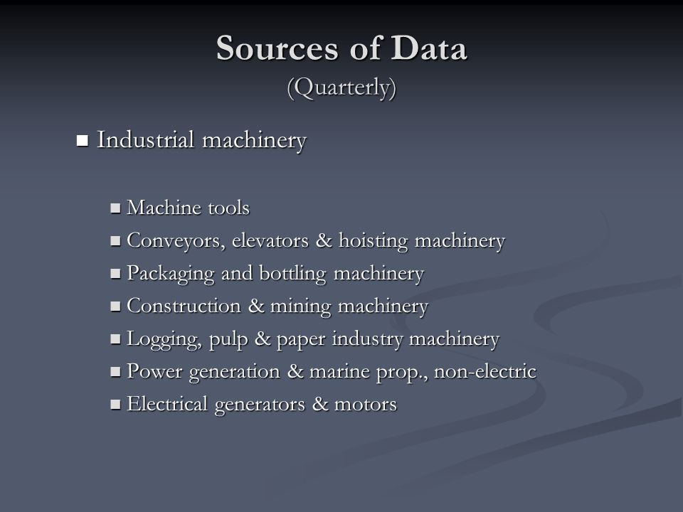 Sources of Data (Quarterly) Industrial machinery Industrial machinery Machine tools Machine tools Conveyors, elevators & hoisting machinery Conveyors,