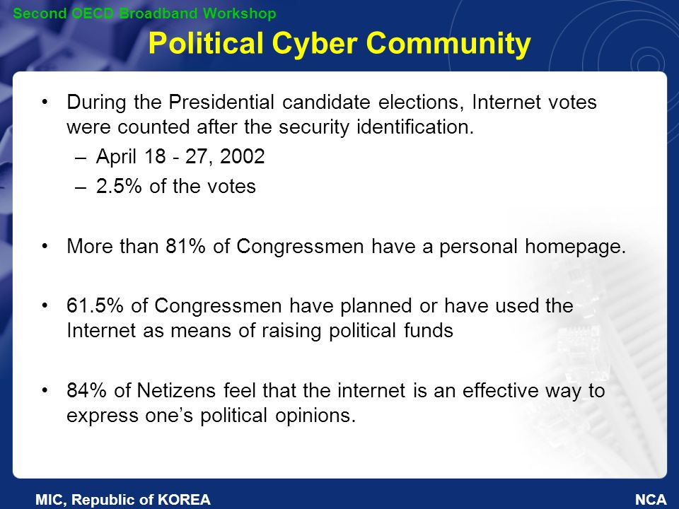 NCA Second OECD Broadband Workshop MIC, Republic of KOREA Political Cyber Community During the Presidential candidate elections, Internet votes were counted after the security identification.