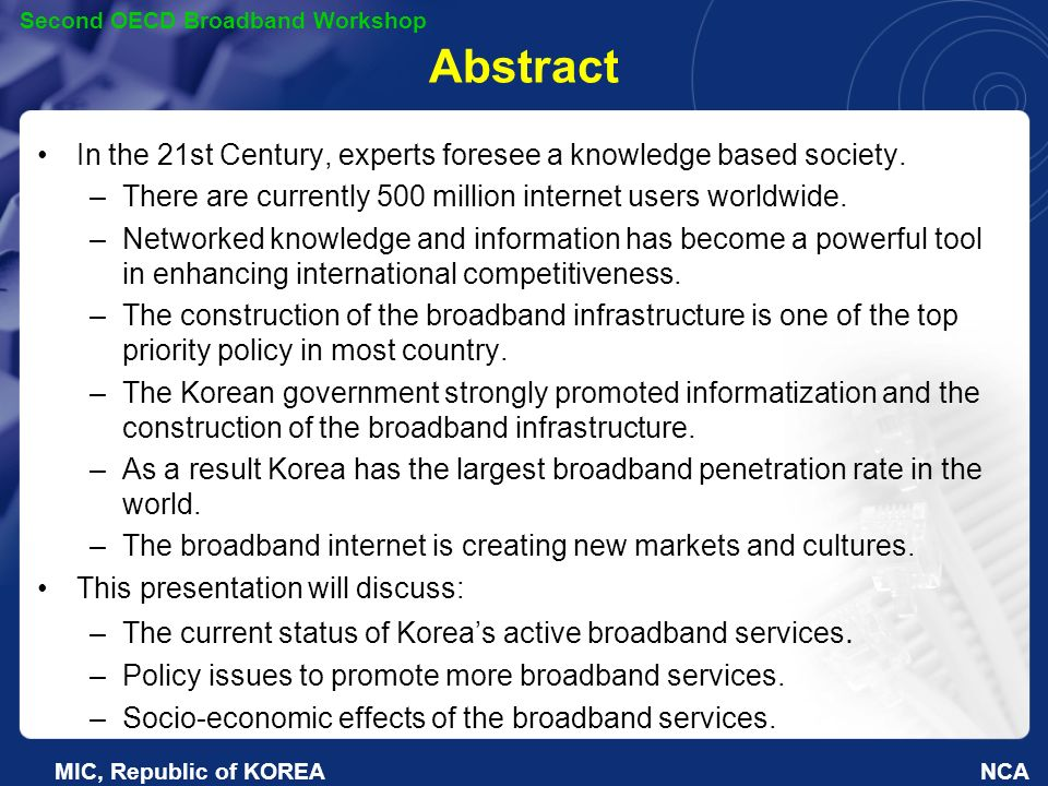 NCA Second OECD Broadband Workshop MIC, Republic of KOREA Abstract In the 21st Century, experts foresee a knowledge based society.