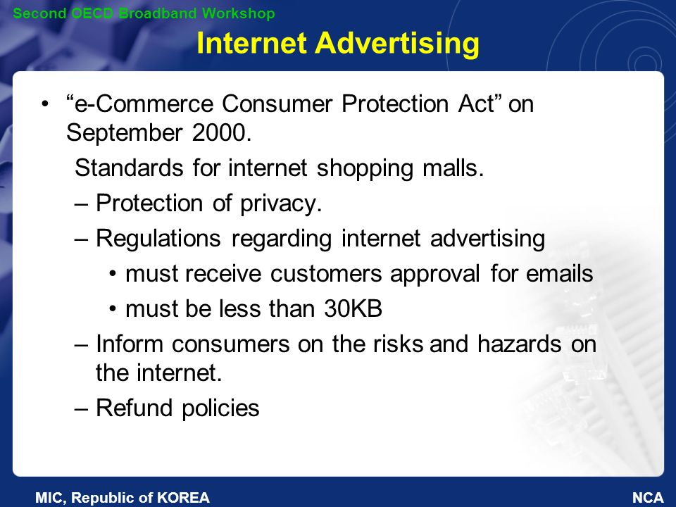 NCA Second OECD Broadband Workshop MIC, Republic of KOREA Internet Advertising e-Commerce Consumer Protection Act on September 2000.