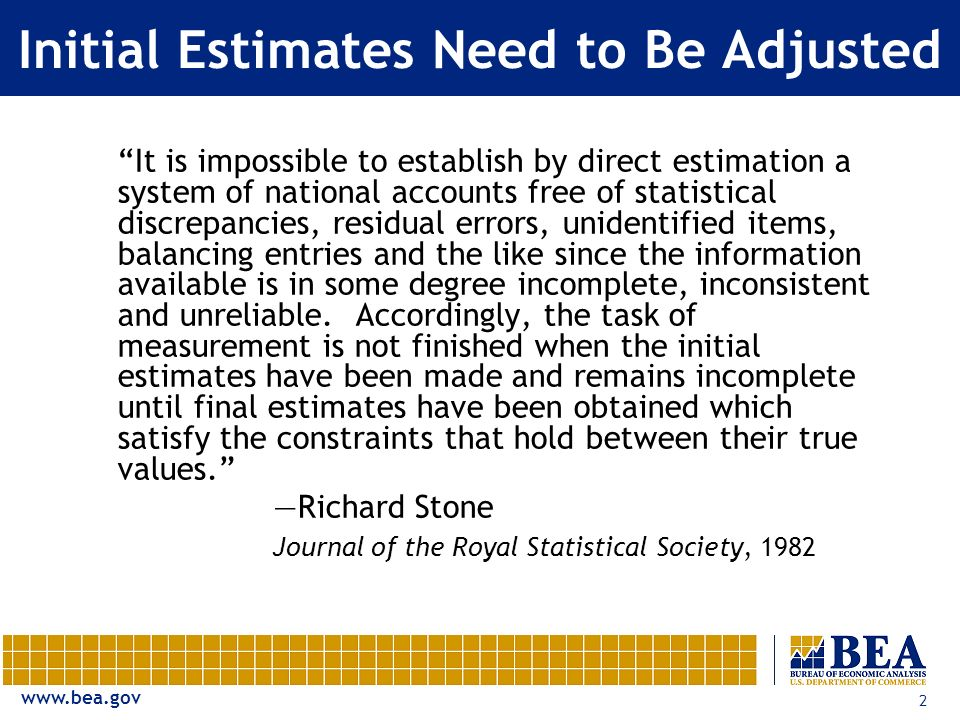www.bea.gov 2 Initial Estimates Need to Be Adjusted It is impossible to establish by direct estimation a system of national accounts free of statistic