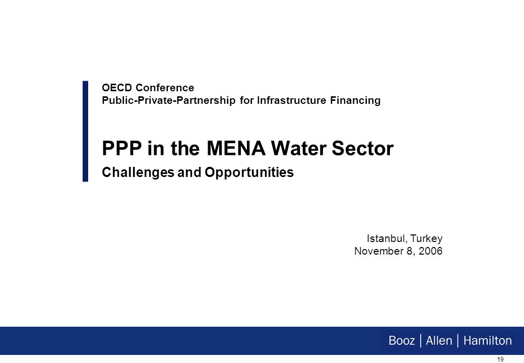 19 Istanbul, Turkey November 8, 2006 OECD Conference Public-Private-Partnership for Infrastructure Financing PPP in the MENA Water Sector Challenges and Opportunities