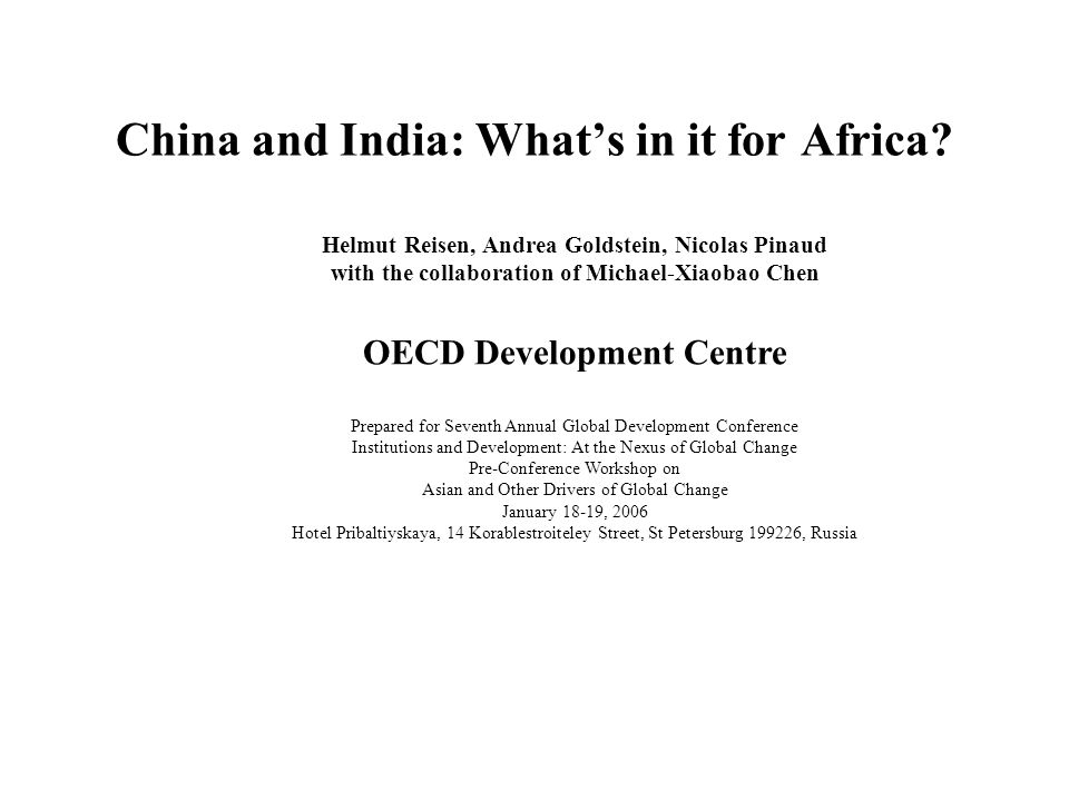China and India: Whats in it for Africa? Helmut Reisen, Andrea Goldstein, Nicolas Pinaud with the collaboration of Michael-Xiaobao Chen OECD Developme