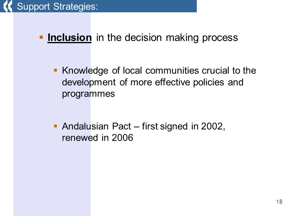 18 Inclusion in the decision making process Knowledge of local communities crucial to the development of more effective policies and programmes Andalusian Pact – first signed in 2002, renewed in 2006 Support Strategies: