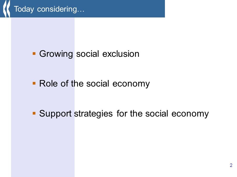 2 Growing social exclusion Role of the social economy Support strategies for the social economy Today considering…