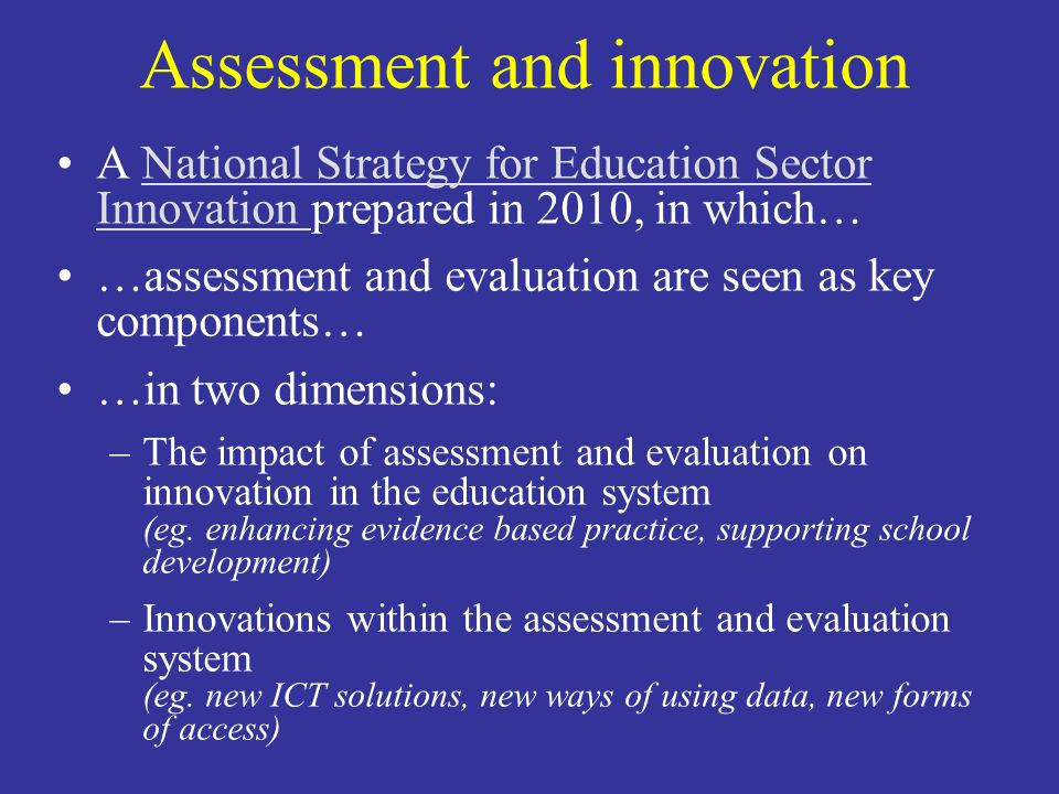 Assessment and innovation A National Strategy for Education Sector Innovation prepared in 2010, in which…National Strategy for Education Sector Innova