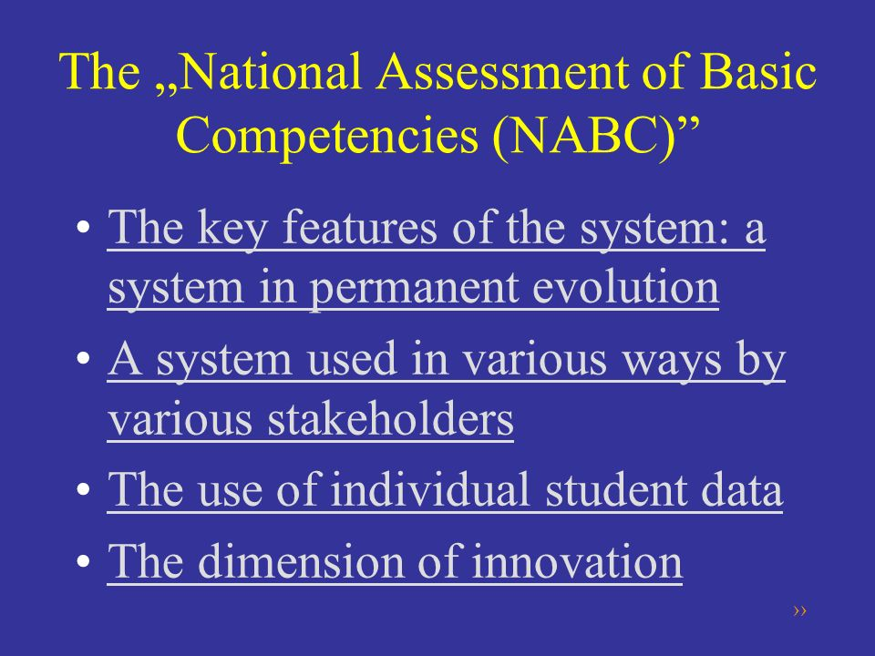 The National Assessment of Basic Competencies (NABC) The key features of the system: a system in permanent evolutionThe key features of the system: a