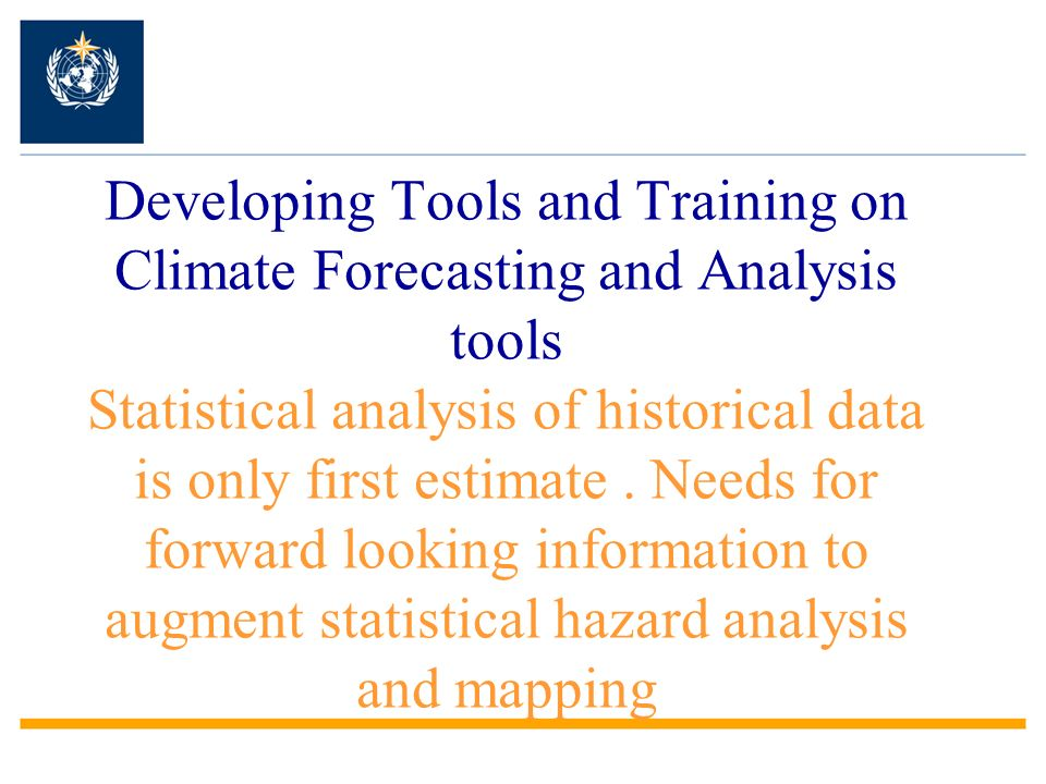 Developing Tools and Training on Climate Forecasting and Analysis tools Statistical analysis of historical data is only first estimate.