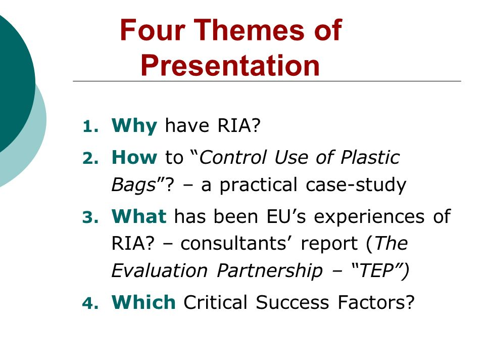 Four Themes of Presentation 1. Why have RIA. 2. How to Control Use of Plastic Bags.