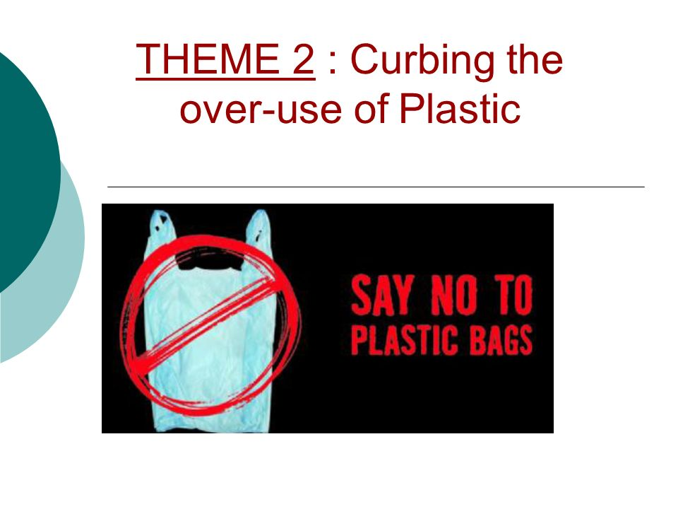 THEME 2 : Curbing the over-use of Plastic
