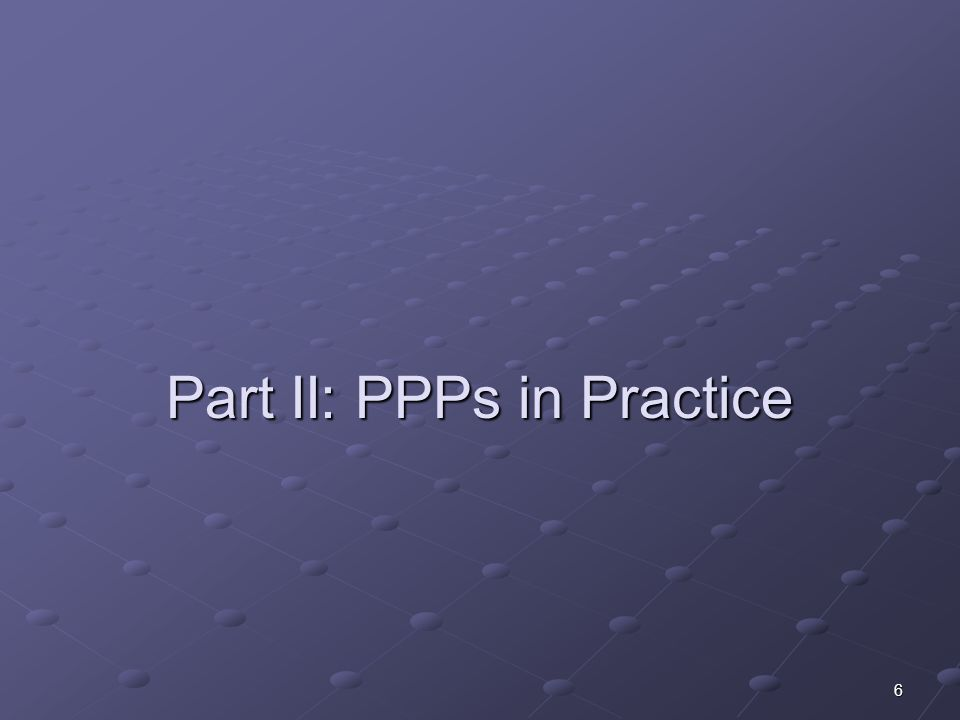6 Part II: PPPs in Practice