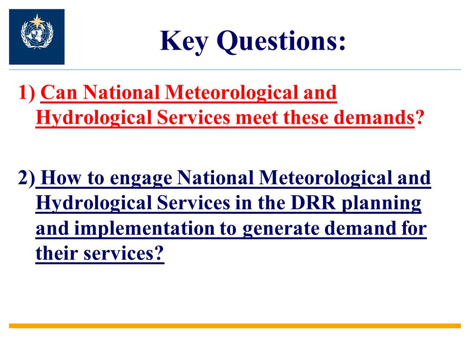 Key Questions: 1) Can National Meteorological and Hydrological Services meet these demands? 2) How to engage National Meteorological and Hydrological