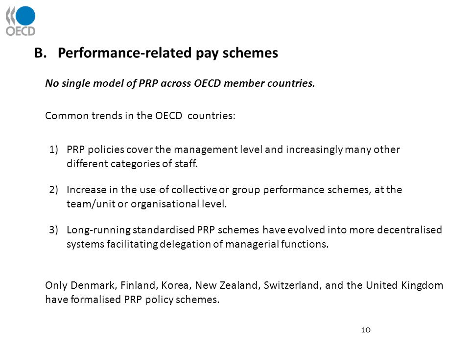 10 B.Performance-related pay schemes No single model of PRP across OECD member countries.