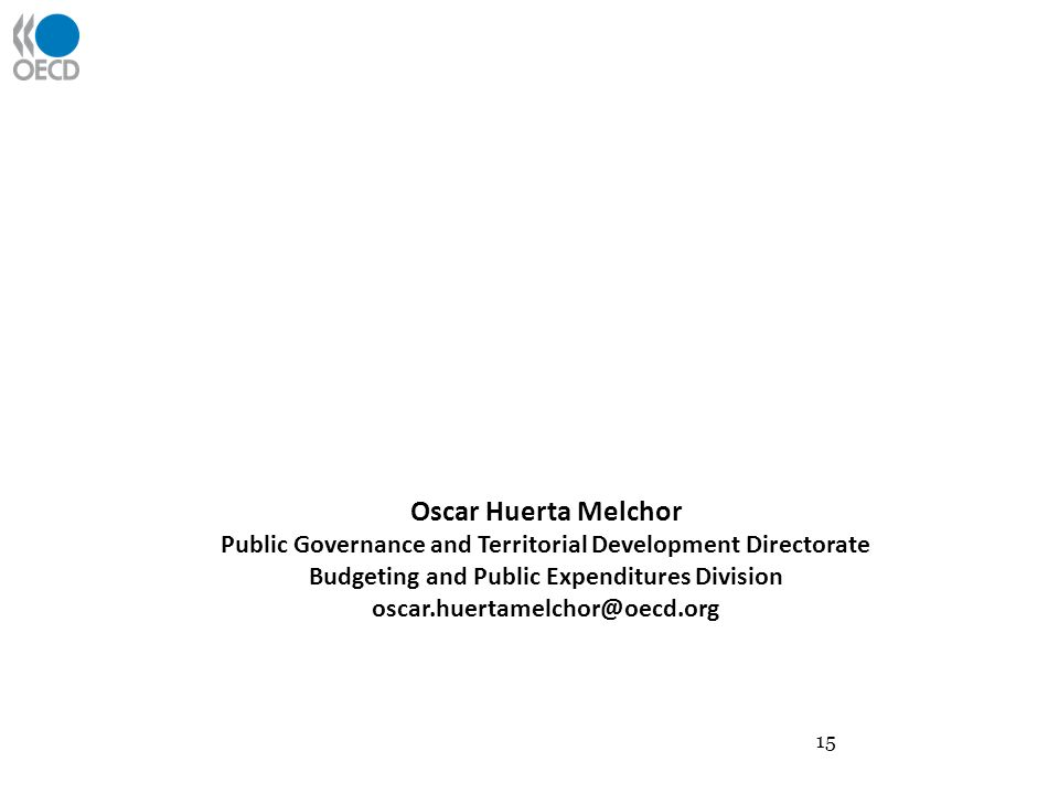15 Oscar Huerta Melchor Public Governance and Territorial Development Directorate Budgeting and Public Expenditures Division oscar.huertamelchor@oecd.org