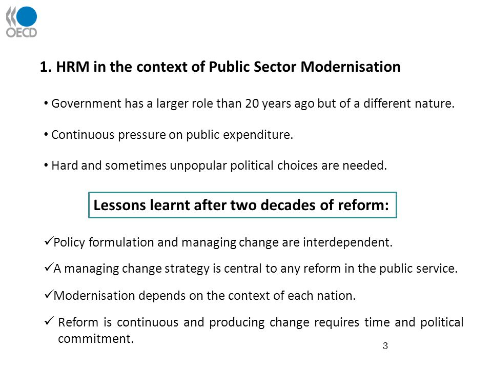 1. HRM in the context of Public Sector Modernisation Government has a larger role than 20 years ago but of a different nature. Continuous pressure on
