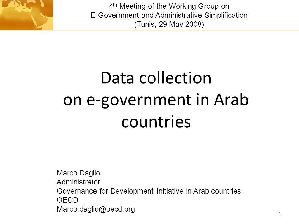 Data collection on e-government in Arab countries 1 Marco Daglio Administrator Governance for Development Initiative in Arab countries OECD Marco.dagl