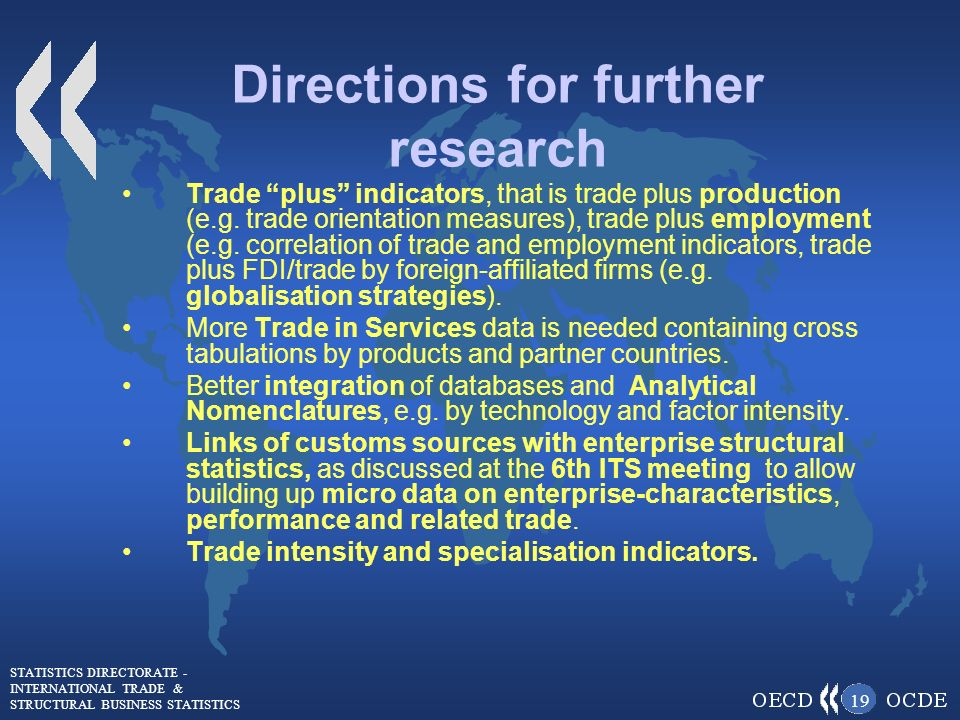STATISTICS DIRECTORATE - INTERNATIONAL TRADE & STRUCTURAL BUSINESS STATISTICS 19 Directions for further research Trade plus indicators, that is trade plus production (e.g.