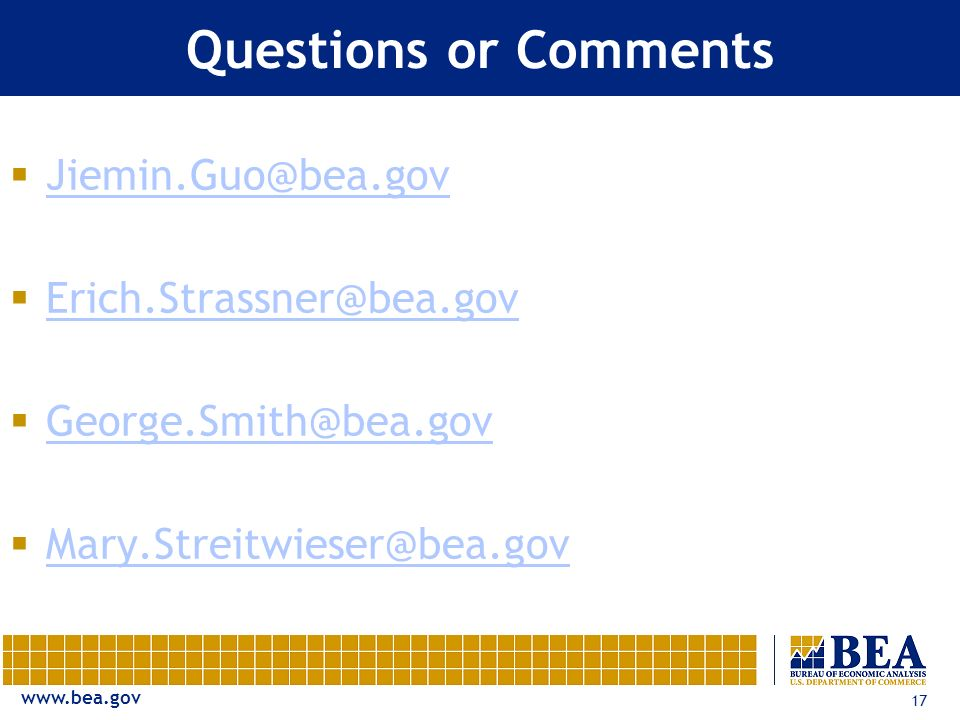 www.bea.gov 17 Questions or Comments Jiemin.Guo@bea.gov Erich.Strassner@bea.gov George.Smith@bea.gov Mary.Streitwieser@bea.gov
