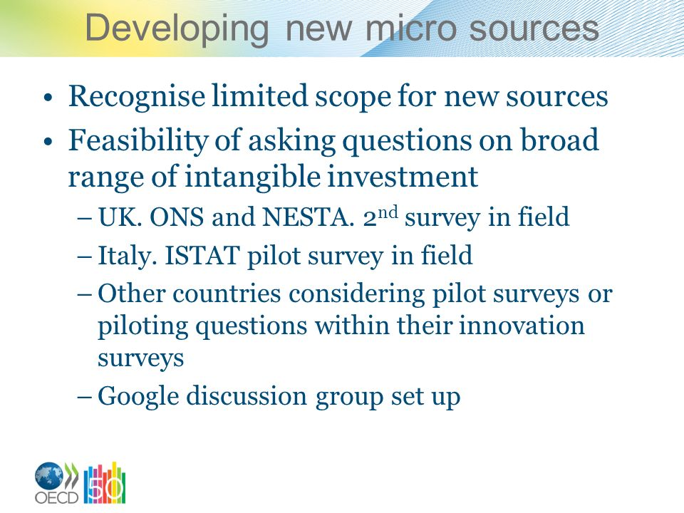 Developing new micro sources Recognise limited scope for new sources Feasibility of asking questions on broad range of intangible investment –UK.