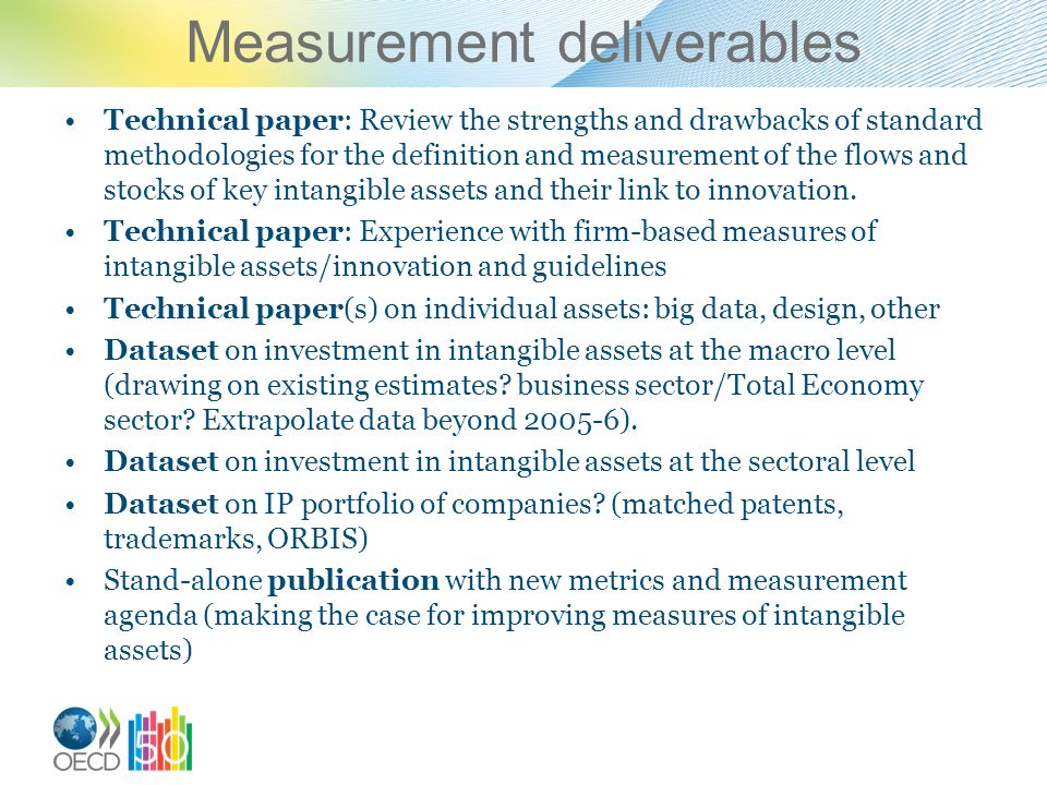 Measurement deliverables Technical paper: Review the strengths and drawbacks of standard methodologies for the definition and measurement of the flows and stocks of key intangible assets and their link to innovation.