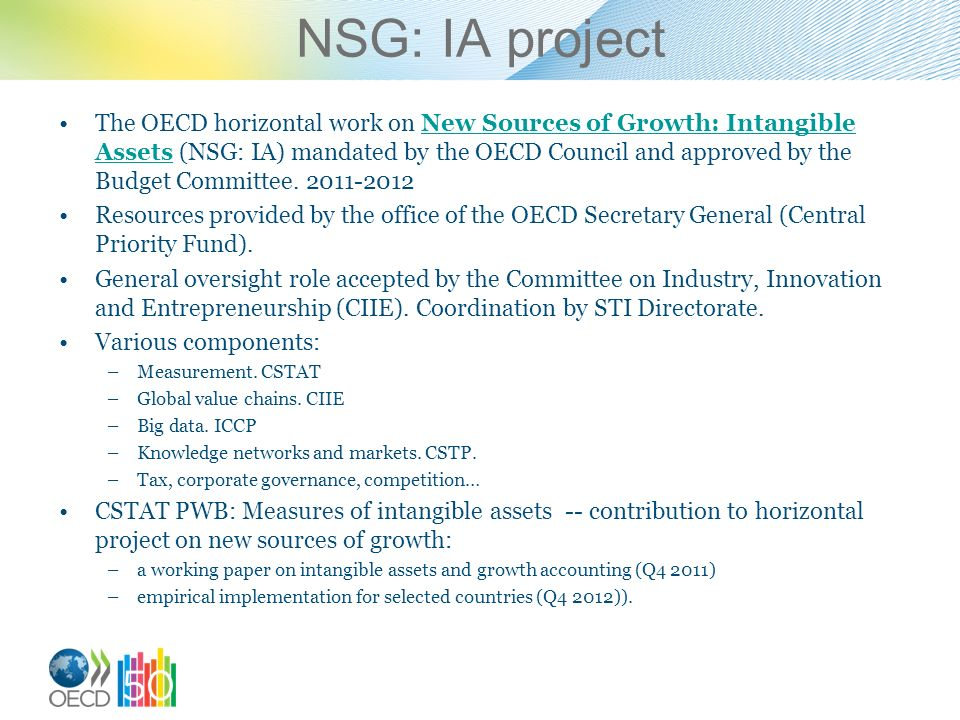 NSG: IA project The OECD horizontal work on New Sources of Growth: Intangible Assets (NSG: IA) mandated by the OECD Council and approved by the Budget