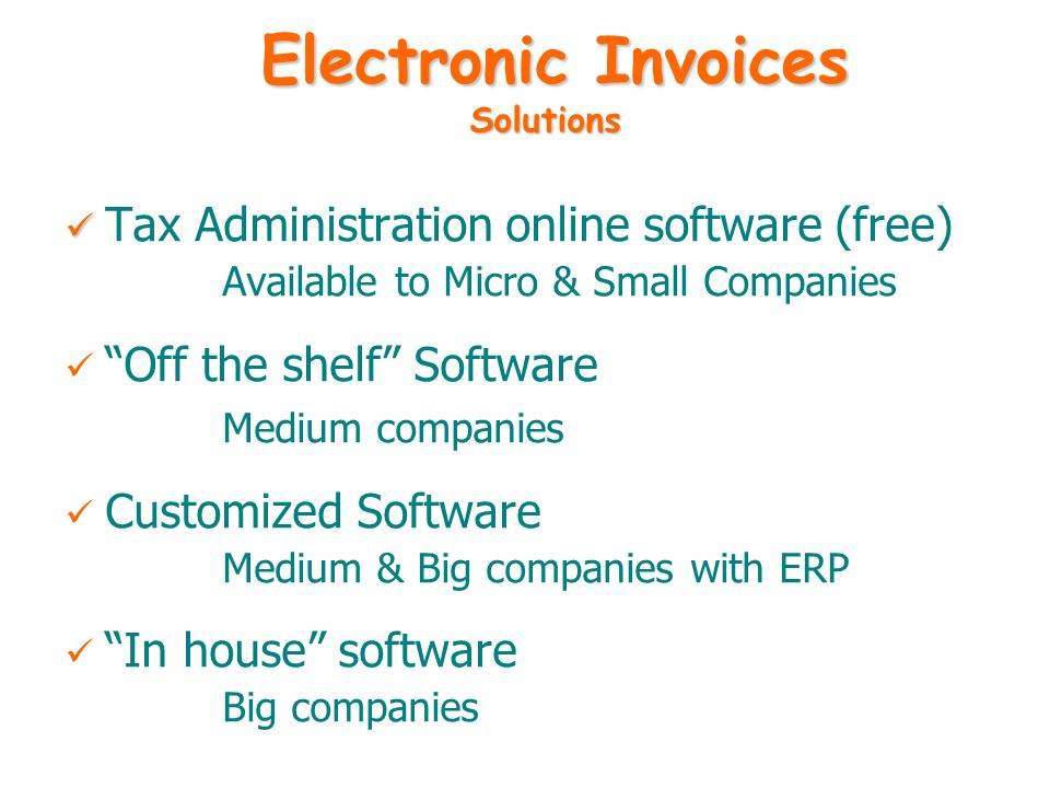 Tax Administration online software (free) Available to Micro & Small Companies Off the shelf Software Medium companies Customized Software Medium & Bi