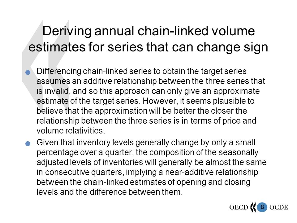 9 Deriving annual chain-linked volume estimates for series that can change sign Three countries that use the recommended approach are Canada, UK and US.