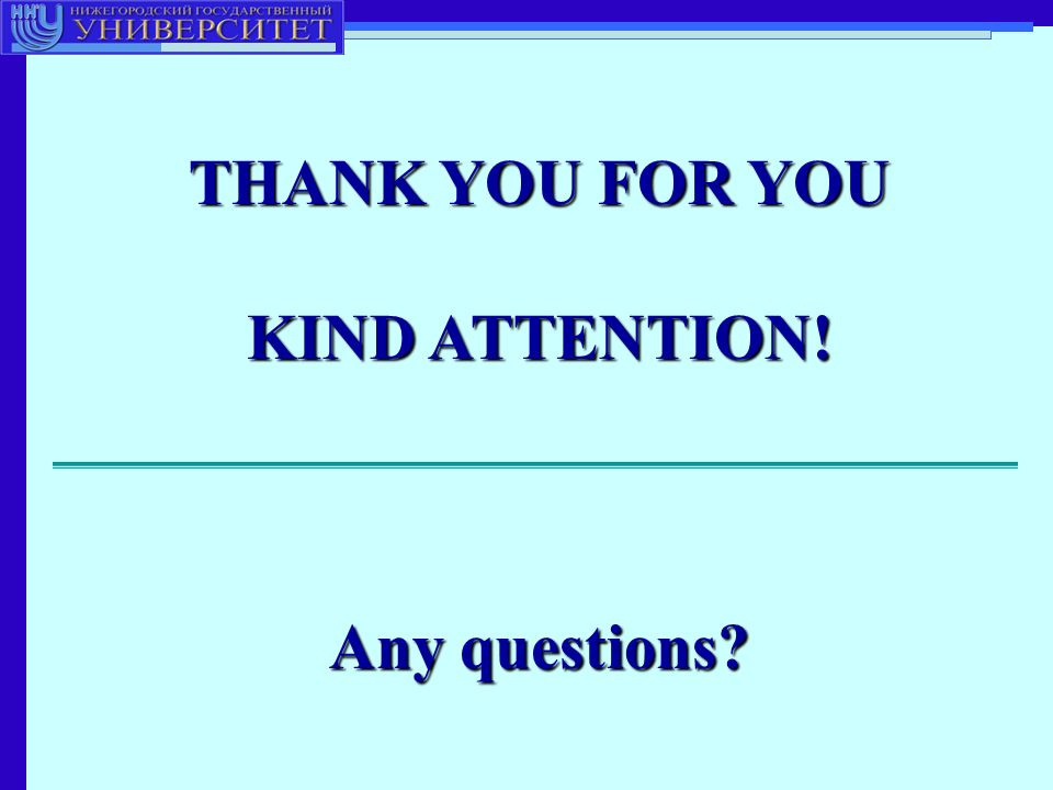 THANK YOU FOR YOU KIND ATTENTION! Any questions