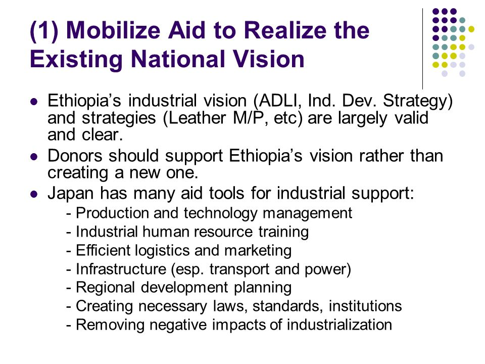 (1) Mobilize Aid to Realize the Existing National Vision Ethiopias industrial vision (ADLI, Ind.